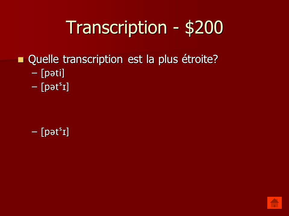 Transcription - $200 Quelle transcription est la plus étroite [pəti]